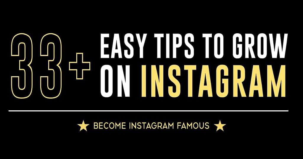 33+ Easy Tips to Grow on Instagram. Become Instagram Famous.